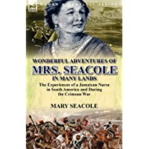 Wonderful Adventures of Mrs. Seacole in Many Lands: the Experiences of a Jamaican Nurse in South America and During the Crimean War