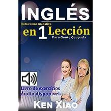 Inglés: Habla Como un Nativo en 1 Lección para Gente Ocupada (Spanish Edition)