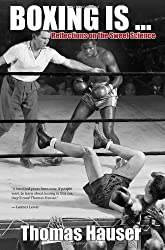 Boxing Is . . .: Reflections on the Sweet Science by Thomas Hauser (2010-11-01)