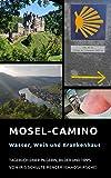 Mosel-Camino: Wasser, Wein und Krankenhaus: Tagebuch einer Pilgerin, Bilder und Tipps (chaoskirsches Pilger- und Wandertagebücher 2)