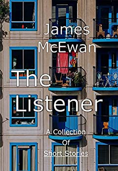 The Listener: Anthology of Short Stories by [McEwan, James]