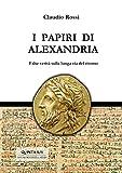 I PAPIRI DI ALEXANDRIA: False verità sulla lunga via del ritorno (Quintilio, Vita tra Repubblica e Impero Vol. 4)