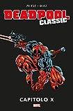 Deadpool Classic 9 - Capitolo X - 100% Marvel
