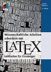 Wissenschaftliche Arbeiten schreiben mit LaTeX: Leitfaden für Einsteiger
