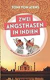 Zwei Angsthasen in Indien: Ein Reisetagebuch zum Schmunzeln