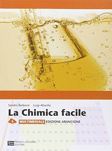 La chimica facile. Volume unico. Ediz. arancione. Per le Scuole superiori. Con espansione online