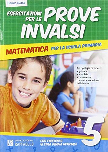 Esercitazione per le prove INVALSI. Matematica. Per la 5 classe elementare