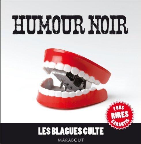 Humour noir, les blagues culte de Collectif ( 27 mars 2013 ) par Collectif
