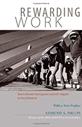 Rewarding Work - How to Restore Participation and Self-Support to Free Enterprise 2e