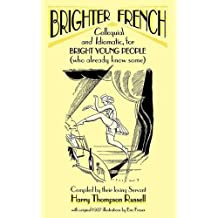Brighter French: Colloquial and Idiomatic, for Bright Young People (Who Already Know Some)