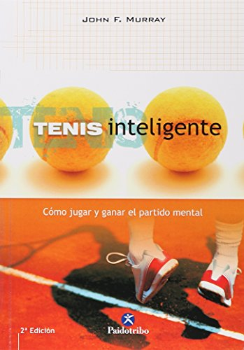 Tenis Inteligente: Como Jugar y Ganar el Partido Mental