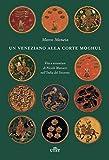 Scarica Libro Un veneziano alla corte Moghul Vita e avventure di Nicolo Manucci nell India del Seicento Con ebook (PDF,EPUB,MOBI) Online Italiano Gratis