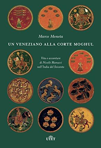 Un veneziano alla corte Moghul. Vita e avventure di Nicolò Manucci nell'India del Seicento. Con ebook