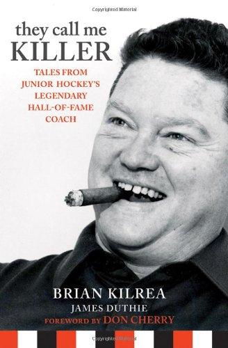 They Call Me Killer: Tales from Junior Hockey's Legendary Hall-Of-Fame Coach por Brian Kilrea