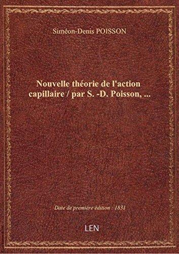Nouvelle thorie de l'action capillaire / par S.-D. Poisson,...