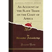 An Account of the Slave Trade on the Coast of Africa, Vol. 1 (Classic Reprint)