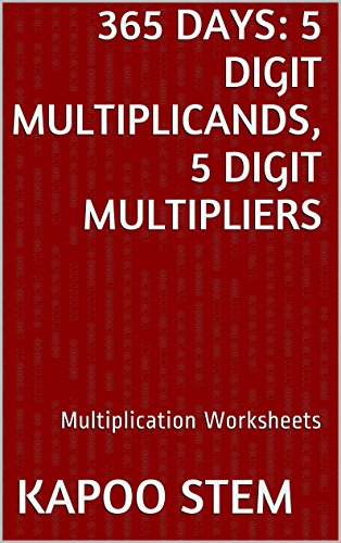 365 Multiplication Worksheets with 5-Digit Multiplicands, 5-Digit Multipliers: Math Practice Workbook (365 Days Math Multiplication Series 15) (English Edition)