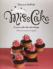 Idea Regalo - Miss cake. Il nuovo stile del cake design. Oltre 60 progetti originali