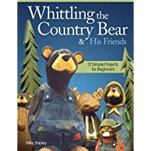 Whittling the Country Bear & His Friends by Mike Shipley (7-Feb-2014) Paperback