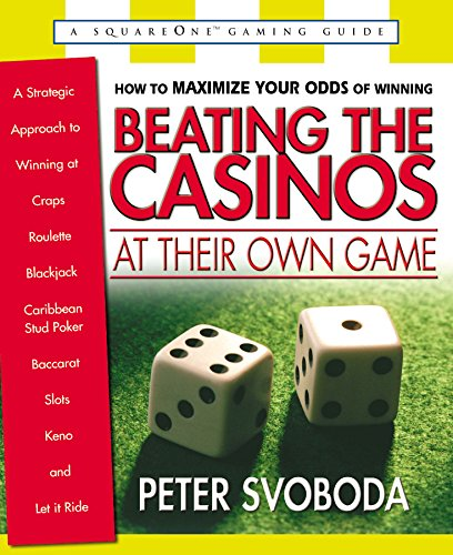 Beating the Casinos at Their Own Game: A Strategic Approach to Winning at Craps, Roulette, Blackjack, Carribean Stud Poker,: A Strategic Approach to ... Stud Poker (Square One gaming guides)