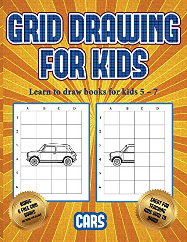 Learn to draw books for kids 5 - 7 (Learn to draw cars): This book teaches kids how to draw cars using grids