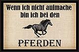 Wenn ich nicht aufmache bin ich bei den Pferden