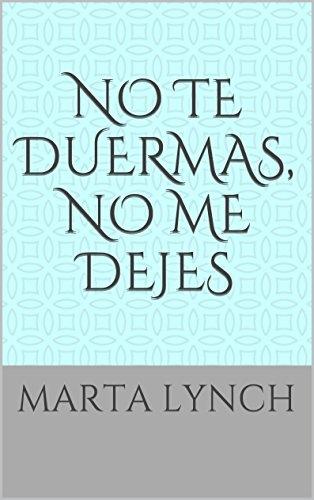 No te duermas, no me dejes: MARTA LYNCH por Marta Lynch