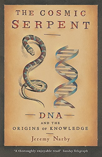 The Cosmic Serpent: DNA and the Origins of Knowledge (Cosmic American Music)
