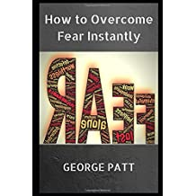 How to Overcome Fear Instantly