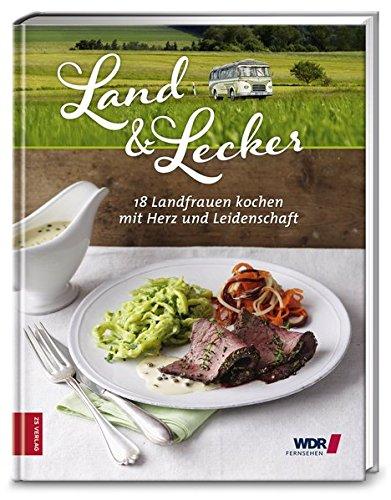 Land & lecker 3: 18 Landfrauen kochen mit Herz und Leidenschaft