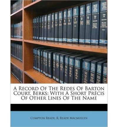 a-record-of-the-redes-of-barton-court-berks-with-a-short-pr-cis-of-other-lines-of-the-name-paperback