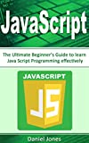 JavaScript: The Ultimate Beginner's Guide to Learn JavaScript Programming Effectively(JavaScript Programming, Java, Activate Your Web Pages, Programming Book-1)