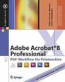 Adobe Acrobat 8 Professional. PDF-Workflow für Printmedien (mit Schulungsvideos auf DVD)