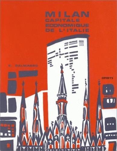 Milan : capitale économique de l'Italie - Etude géographique, 79 cartes et graphiques, 108 tableaux