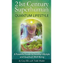 21st Century Superhuman, Quantum Lifestyle: Powerful Guide to Healthy Lifestyle and Quantum Well-Being (English Edition)