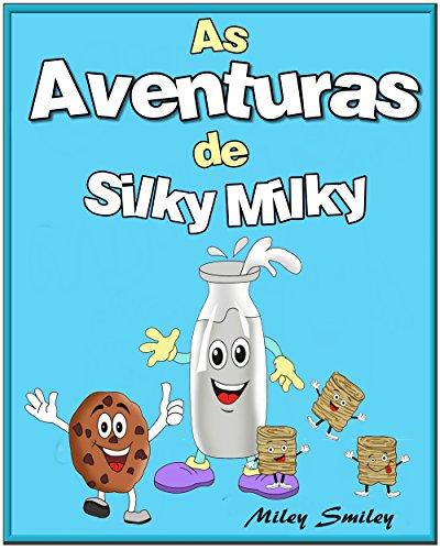 Livro infantil em portugues, Children's Portuguese Books: As Aventuras de Silky Milky (Livro infantil ilustrado) (Portuguese Edition) por Miley Smiley