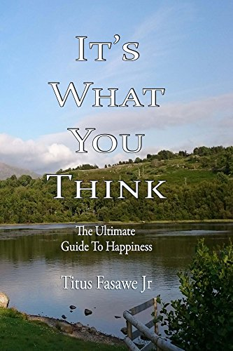 It's What You Think: The Ultimate Guide To Happiness by [Fasawe, Titus]