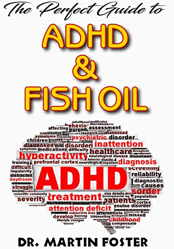 The Perfect Guide To Adhd and Fish Oil: Essential info on Adhd and Fish Oil, How Fish Oil is the perfect treatment for it! (English Edition)