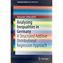 Analysing Inequalities in Germany: A Structured Additive Distributional Regression Approach (SpringerBriefs in Statistics)