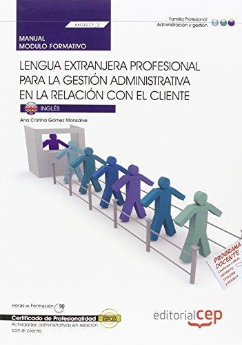 Manual Lengua extranjera profesional para la gestión administrativa en la relación con el cliente (MF0977_2). Certificados de Profesionalidad. en la Relación con el Cliente (ADGG0208) por Ana Cristina Gómez Monsalve