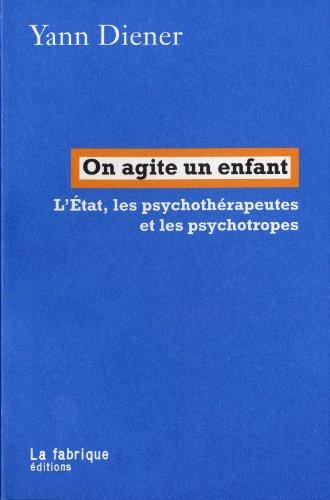 On agite un enfant : L'Etat, les psychothérapeutes et les psychotropes