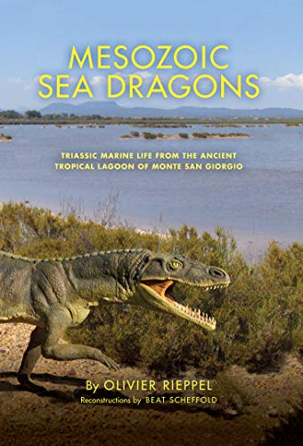 Mesozoic Sea Dragons: Triassic Marine Life from the Ancient Tropical Lagoon of Monte San Giorgio (Life of the Past) (English Edition)