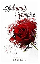 Sabrina's Vampire Book 1: Volume 1 by A K Michaels (2014-01-10)
