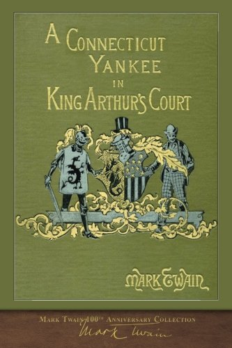 A Connecticut Yankee in King Arthur's Court: 100th Anniversary Collection por Mark Twain