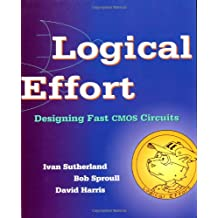 Logical Effort: Designing Fast CMOS Circuits (The Morgan Kaufmann Series in Computer Architecture and Design)