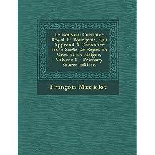 Le Nouveau Cuisinier Royal Et Bourgeois, Qui Apprend À Ordonner Toute Sorte De Repas En Gras Et En Maigre, Volume 1