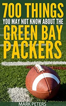 700 Things You May Not Know About The Green Bay Packers (English Edition) par [Peters, Mark]