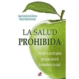 La Salud Prohibida: Descubre lo que no quieren que sepas acerca de la alimentación y la salud