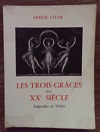 Les trois grâces du xx° siecle. Légendes et vérité