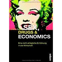 Sex, Drugs & Economics: Eine nicht alltägliche Einführung in die Wirtschaft